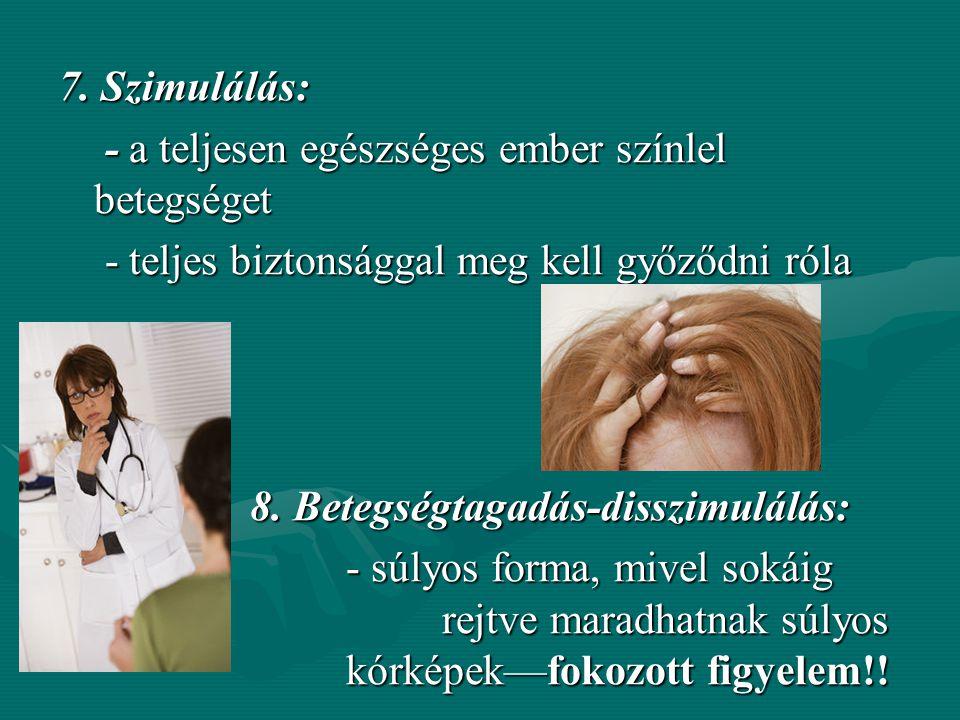 5. Képzelt beteg (hipochonder): –Állandóan önmagát figyeli, mások betegségeit magára vonatkoztatja. Olvas v. tanul betegségekről s a tüneteket felisme