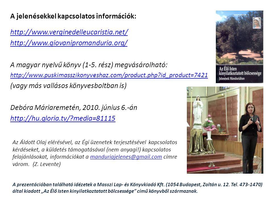 A jelenésekkel kapcsolatos információk: http://www.verginedelleucaristia.net/ http://www.giovanipromanduria.org/ A magyar nyelvű könyv (1-5.