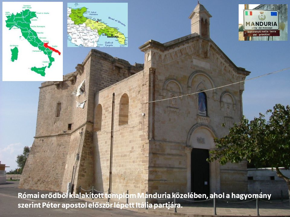 Római erődből kialakított templom Manduria közelében, ahol a hagyomány szerint Péter apostol először lépett Itália partjára.