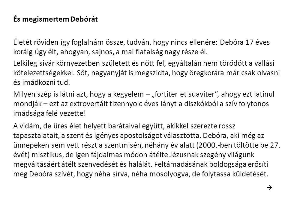 És megismertem Debórát Életét röviden így foglalnám össze, tudván, hogy nincs ellenére: Debóra 17 éves koráig úgy élt, ahogyan, sajnos, a mai fiatalság nagy része él.