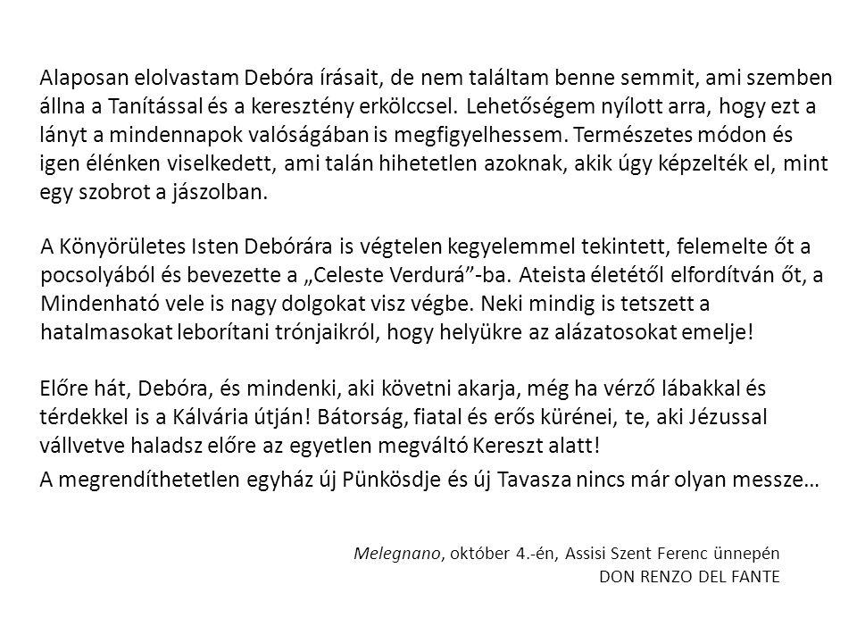 Alaposan elolvastam Debóra írásait, de nem találtam benne semmit, ami szemben állna a Tanítással és a keresztény erkölccsel.