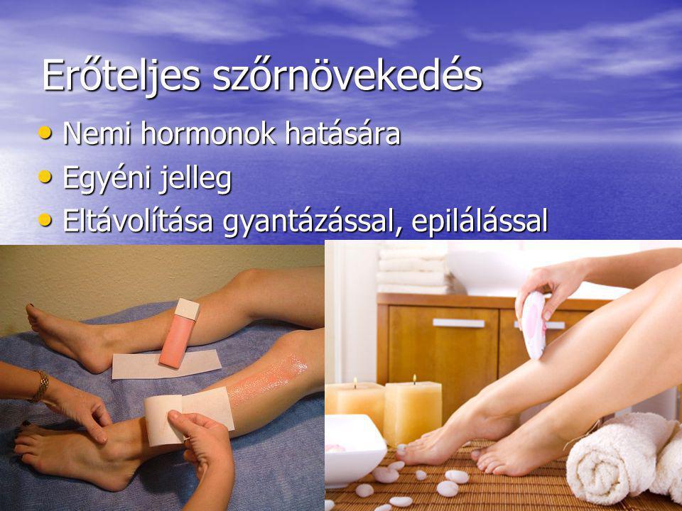 Erőteljes szőrnövekedés Nemi hormonok hatására Nemi hormonok hatására Egyéni jelleg Egyéni jelleg Eltávolítása gyantázással, epilálással Eltávolítása