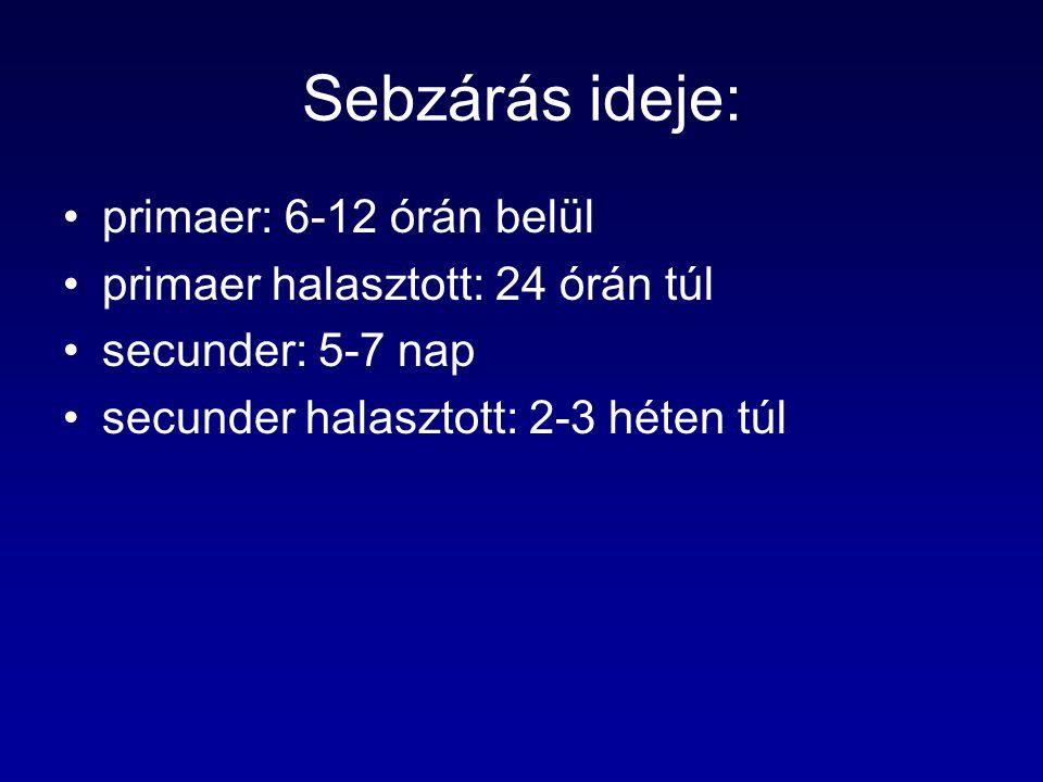Sebzárás ideje: primaer: 6-12 órán belül primaer halasztott: 24 órán túl secunder: 5-7 nap secunder halasztott: 2-3 héten túl