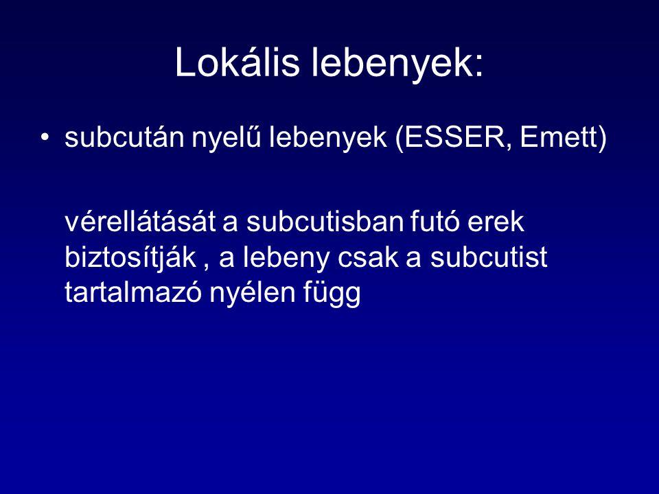 Lokális lebenyek: subcután nyelű lebenyek (ESSER, Emett) vérellátását a subcutisban futó erek biztosítják, a lebeny csak a subcutist tartalmazó nyélen függ