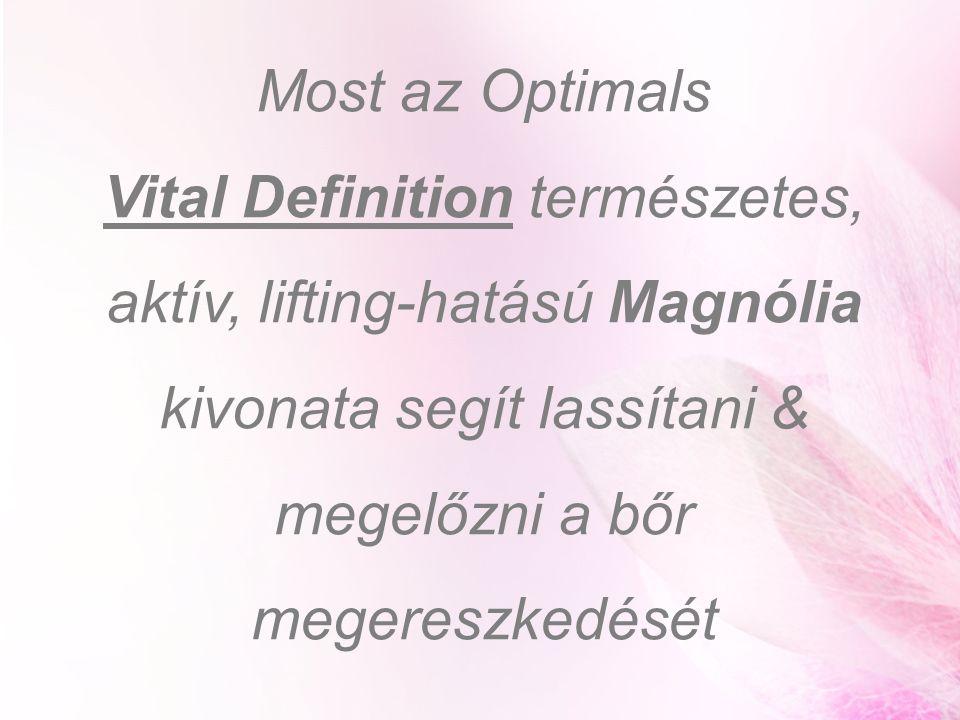 Most az Optimals Vital Definition természetes, aktív, lifting-hatású Magnólia kivonata segít lassítani & megelőzni a bőr megereszkedését