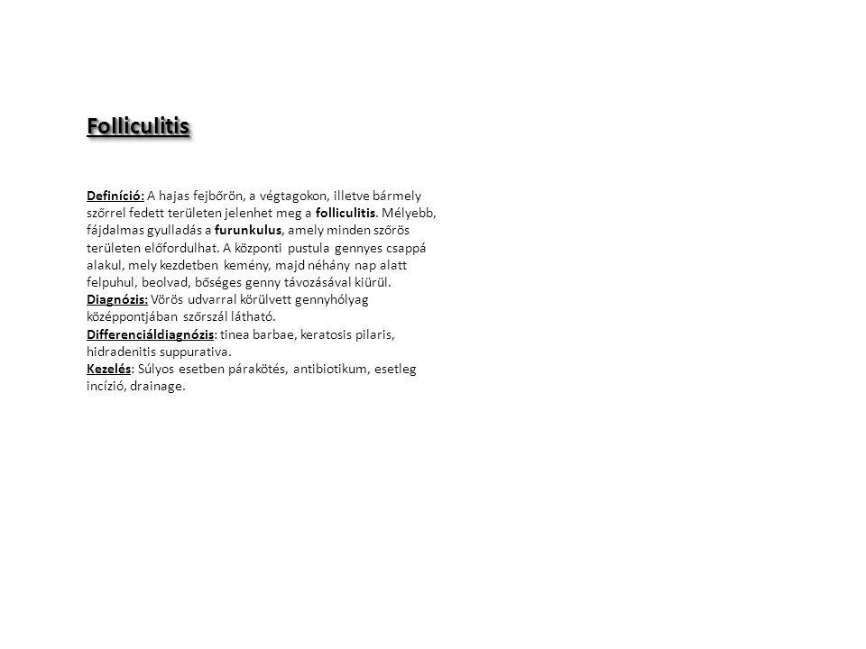 FolliculitisFolliculitis Definíció: A hajas fejbőrön, a végtagokon, illetve bármely szőrrel fedett területen jelenhet meg a folliculitis. Mélyebb, fáj