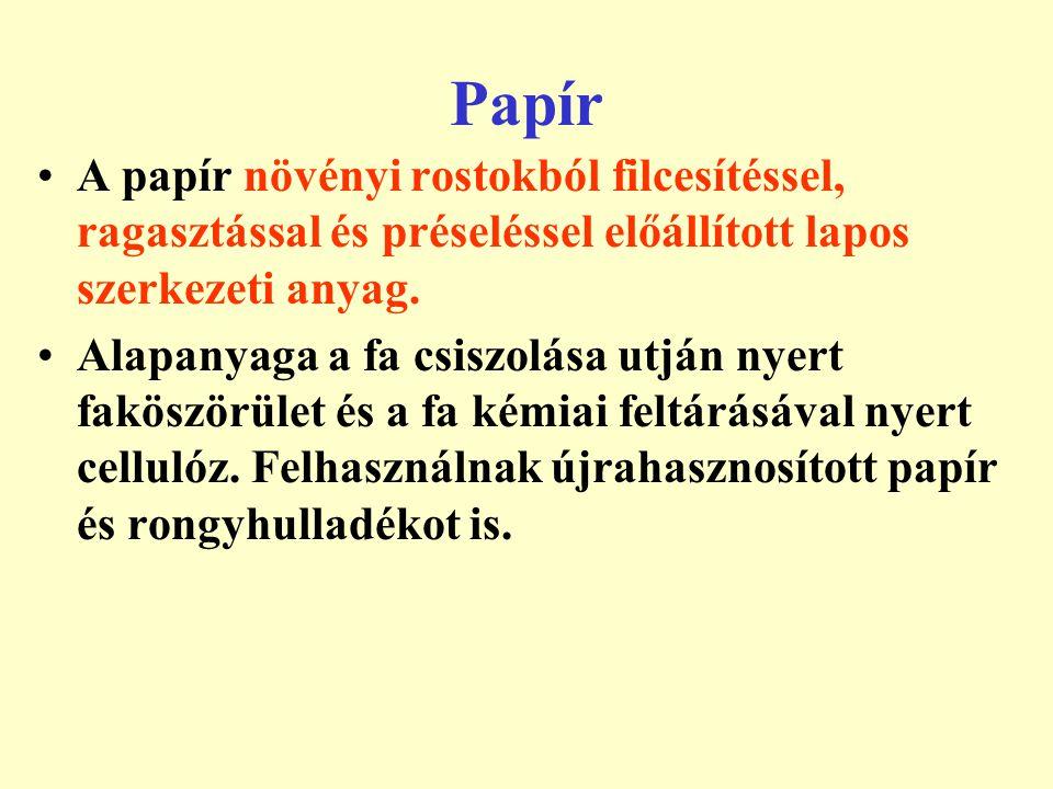 Papír A papír növényi rostokból filcesítéssel, ragasztással és préseléssel előállított lapos szerkezeti anyag. Alapanyaga a fa csiszolása utján nyert