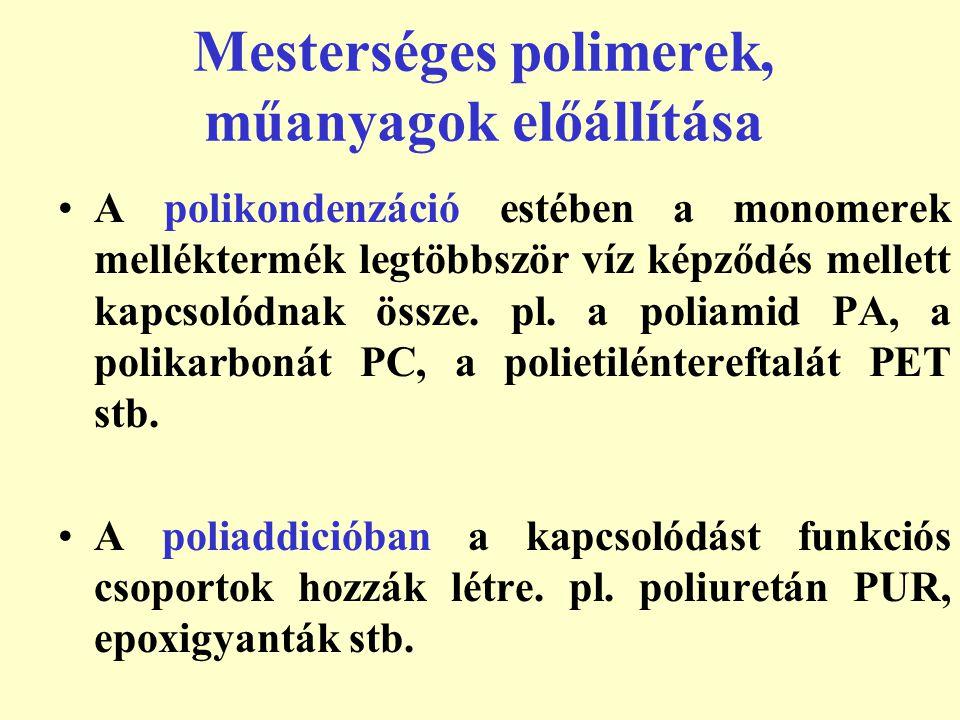 Mesterséges polimerek, műanyagok előállítása A polikondenzáció estében a monomerek melléktermék legtöbbször víz képződés mellett kapcsolódnak össze. p