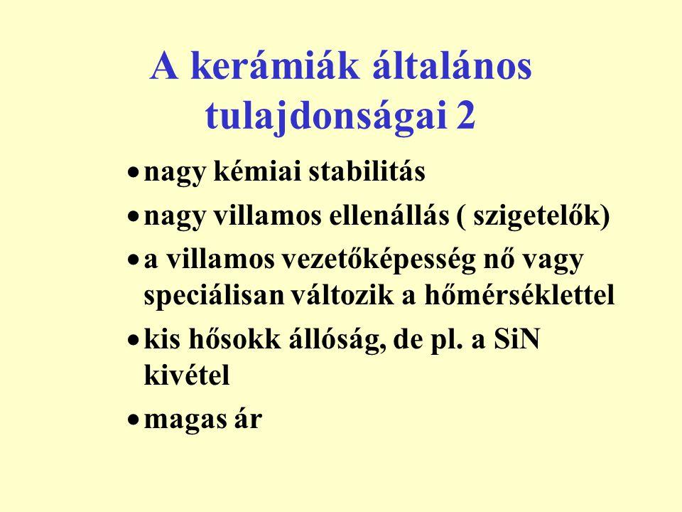 A kerámiák általános tulajdonságai 2  nagy kémiai stabilitás  nagy villamos ellenállás ( szigetelők)  a villamos vezetőképesség nő vagy speciálisan