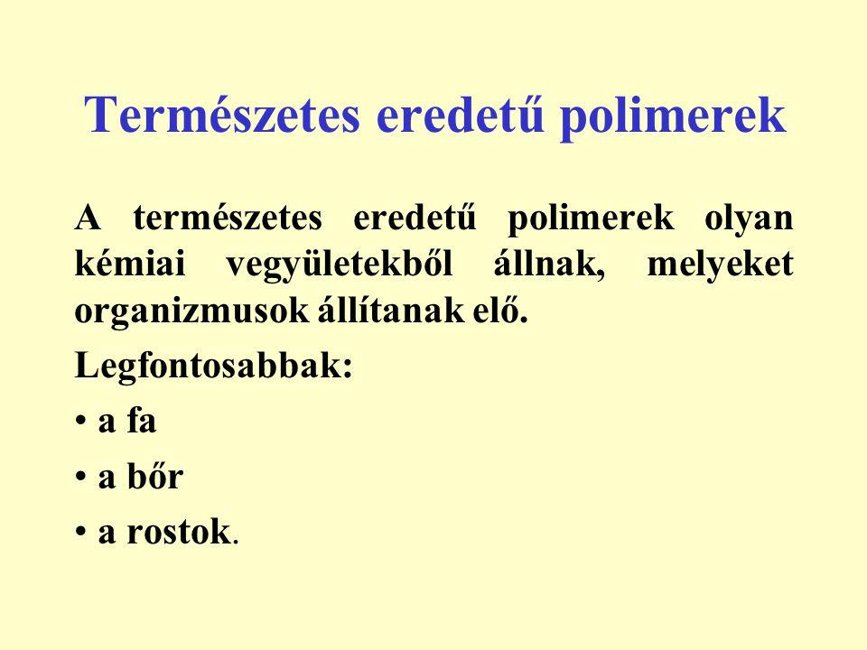 Természetes eredetű polimerek A természetes eredetű polimerek olyan kémiai vegyületekből állnak, melyeket organizmusok állítanak elő. Legfontosabbak: