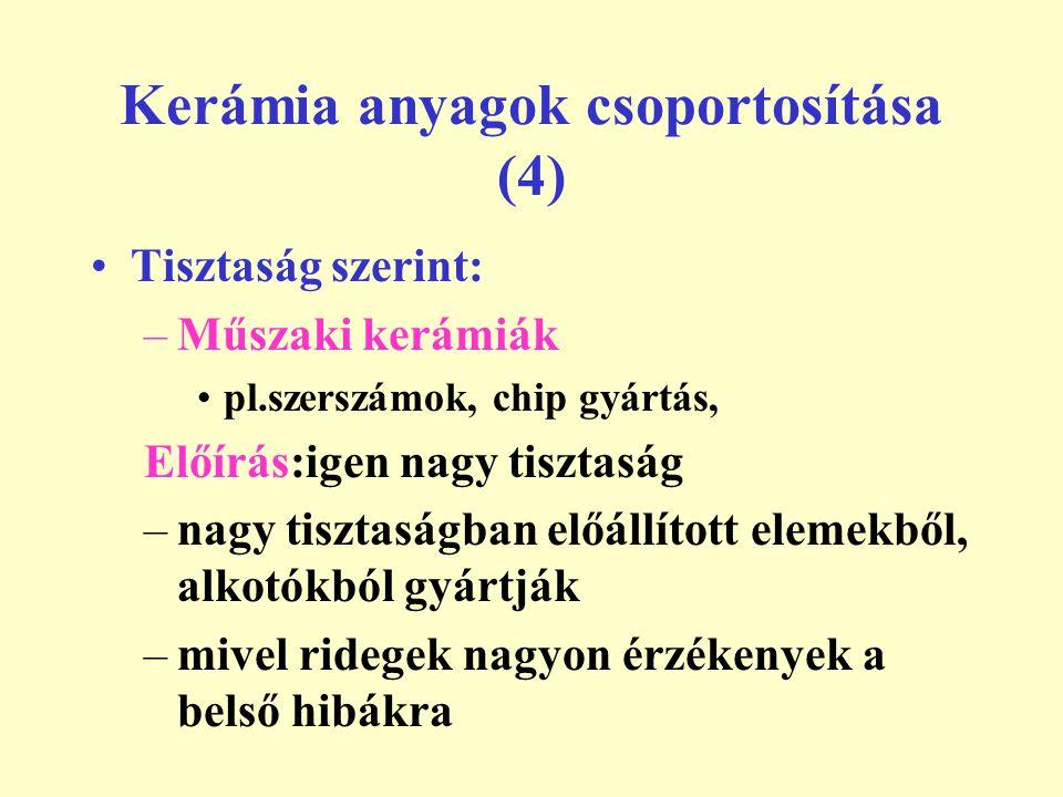 Kerámia anyagok csoportosítása (4) Tisztaság szerint: –Műszaki kerámiák pl.szerszámok, chip gyártás, Előírás:igen nagy tisztaság –nagy tisztaságban el