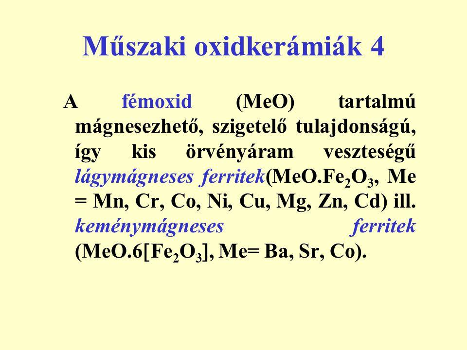 Műszaki oxidkerámiák 4 A fémoxid (MeO) tartalmú mágnesezhető, szigetelő tulajdonságú, így kis örvényáram veszteségű lágymágneses ferritek(MeO.Fe 2 O 3