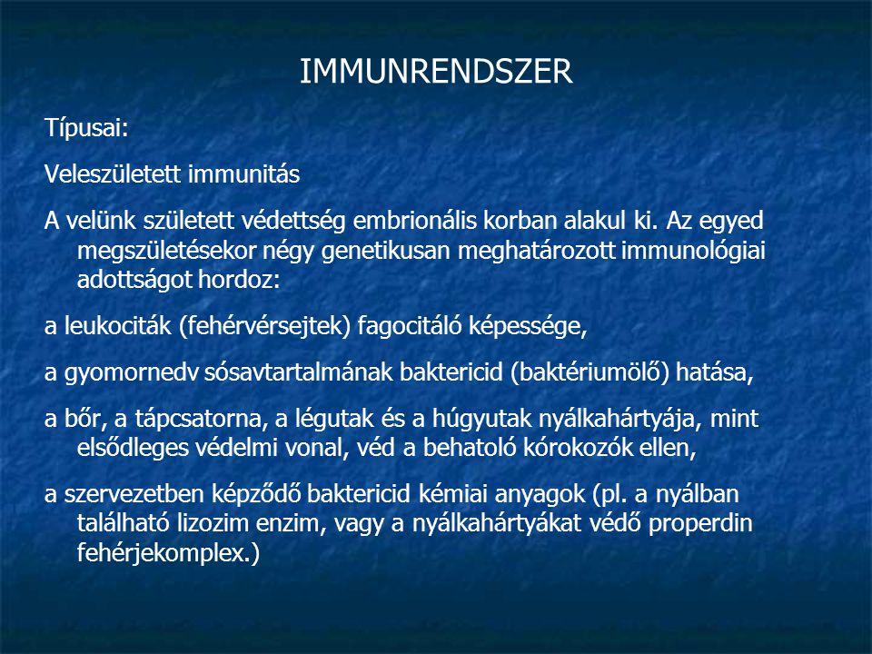 IMMUNRENDSZER Típusai: Veleszületett immunitás A velünk született védettség embrionális korban alakul ki. Az egyed megszületésekor négy genetikusan me