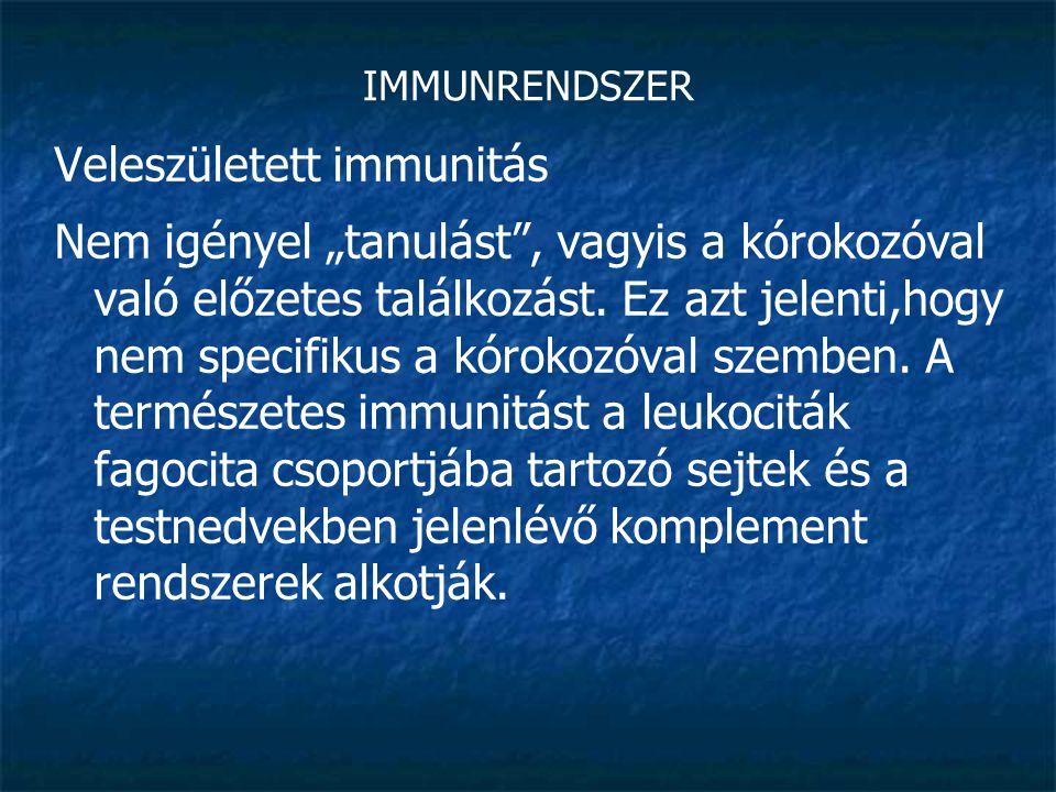 """IMMUNRENDSZER Veleszületett immunitás Nem igényel """"tanulást"""", vagyis a kórokozóval való előzetes találkozást. Ez azt jelenti,hogy nem specifikus a kór"""