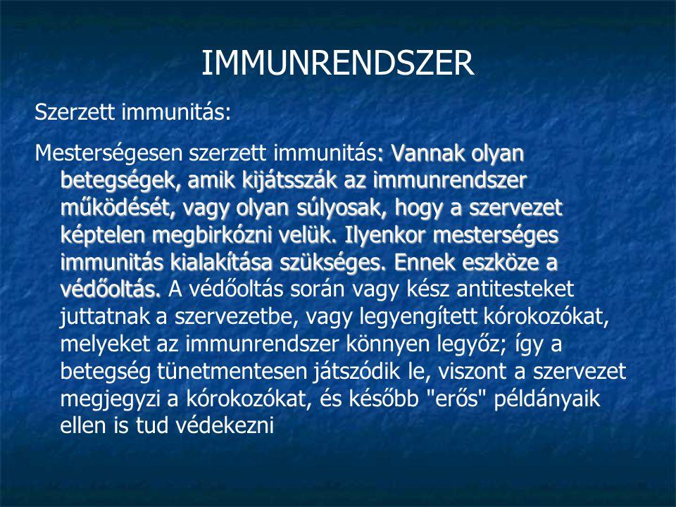 IMMUNRENDSZER Szerzett immunitás: : Vannak olyan betegségek, amik kijátsszák az immunrendszer működését, vagy olyan súlyosak, hogy a szervezet képtele