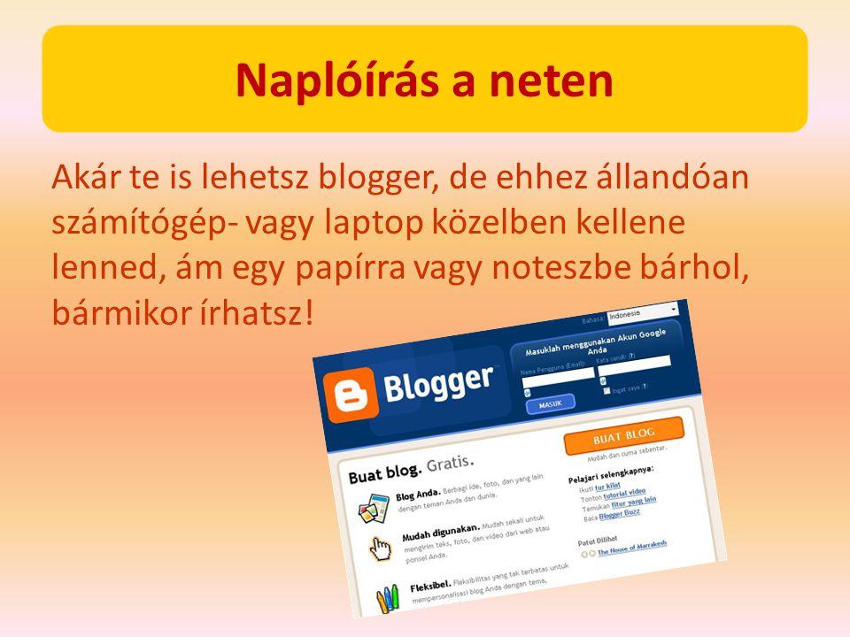 Naplóírás a neten Akár te is lehetsz blogger, de ehhez állandóan számítógép- vagy laptop közelben kellene lenned, ám egy papírra vagy noteszbe bárhol,