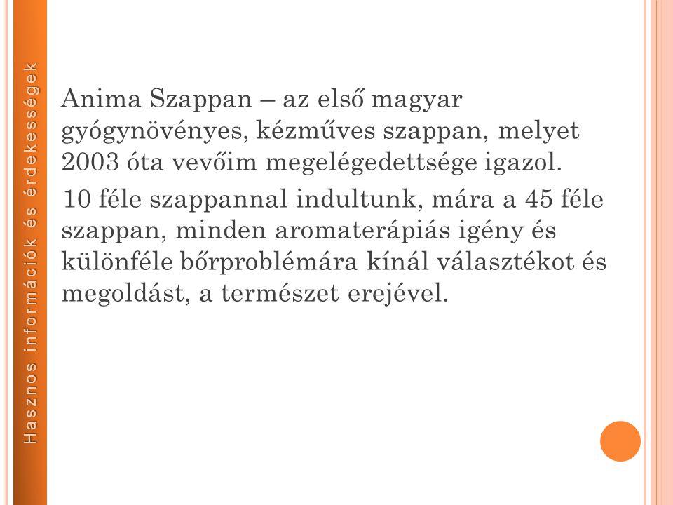 Anima Szappan – az első magyar gyógynövényes, kézműves szappan, melyet 2003 óta vevőim megelégedettsége igazol. 10 féle szappannal indultunk, mára a 4