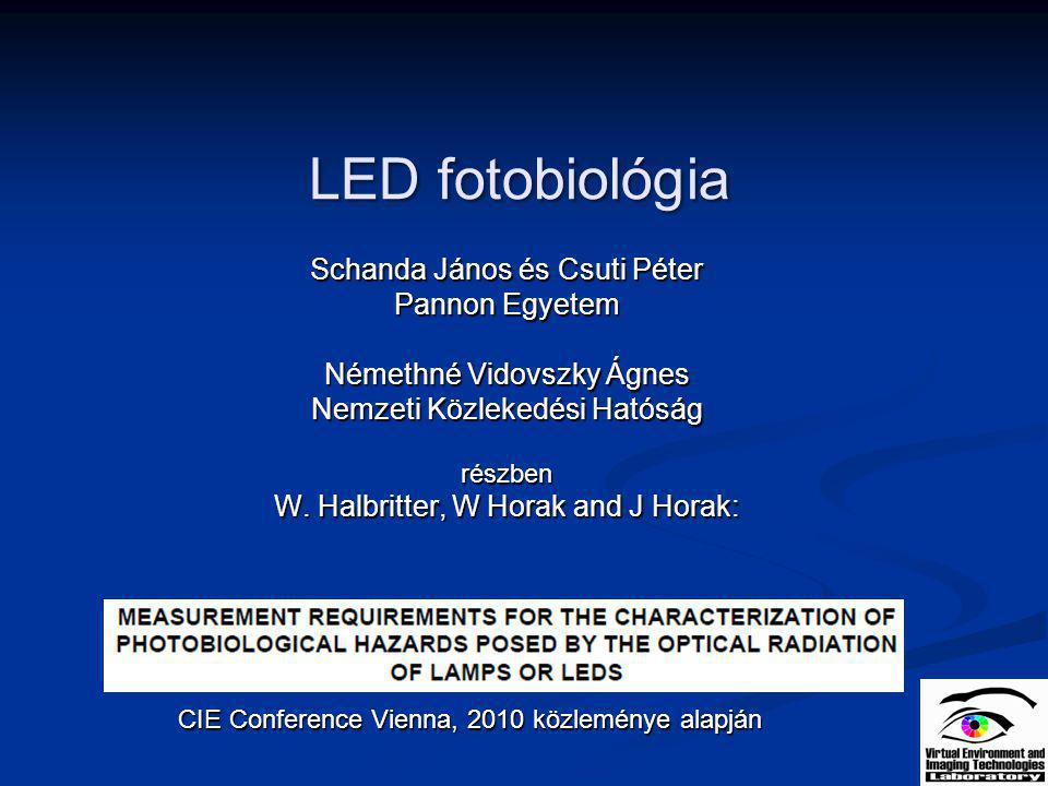 LED fotobiológia Schanda János és Csuti Péter Pannon Egyetem Némethné Vidovszky Ágnes Nemzeti Közlekedési Hatóság részben W. Halbritter, W Horak and J