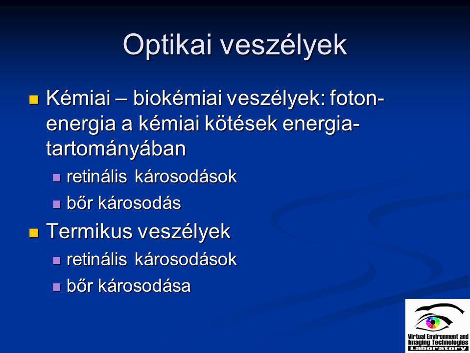 Optikai veszélyek Kémiai – biokémiai veszélyek: foton- energia a kémiai kötések energia- tartományában Kémiai – biokémiai veszélyek: foton- energia a