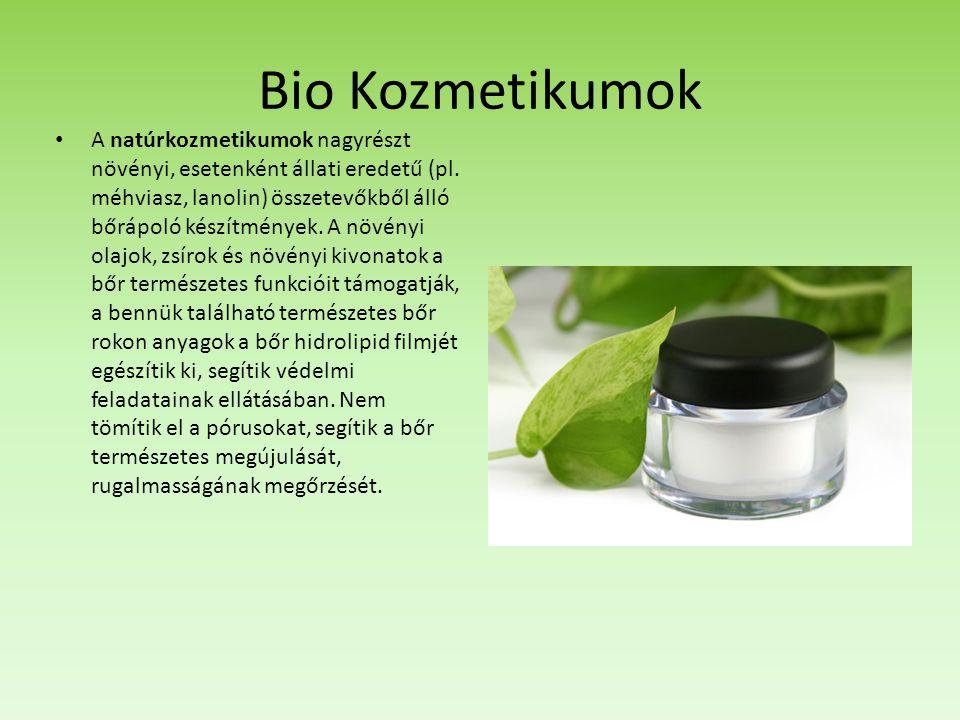 Bio Kozmetikumok A natúrkozmetikumok nagyrészt növényi, esetenként állati eredetű (pl. méhviasz, lanolin) összetevőkből álló bőrápoló készítmények. A