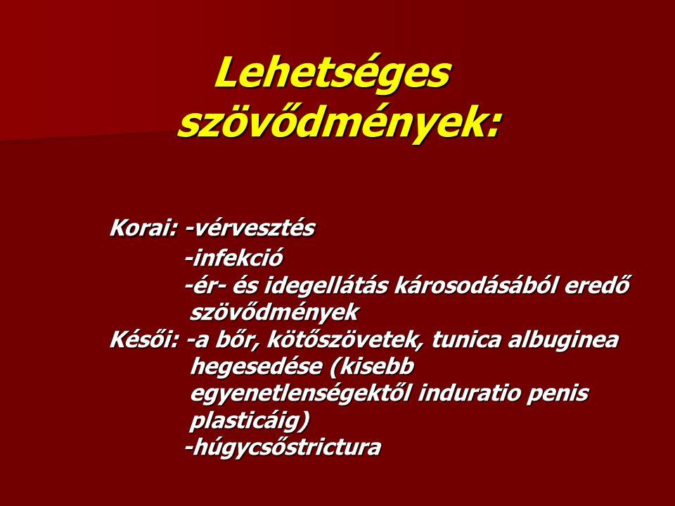 Lehetséges szövődmények: Korai: -vérvesztés -infekció -ér- és idegellátás károsodásából eredő szövődmények Késői: -a bőr, kötőszövetek, tunica albugin