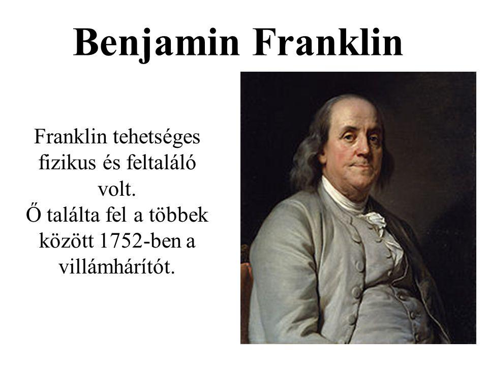 Benjamin Franklin Franklin tehetséges fizikus és feltaláló volt. Ő találta fel a többek között 1752-ben a villámhárítót.