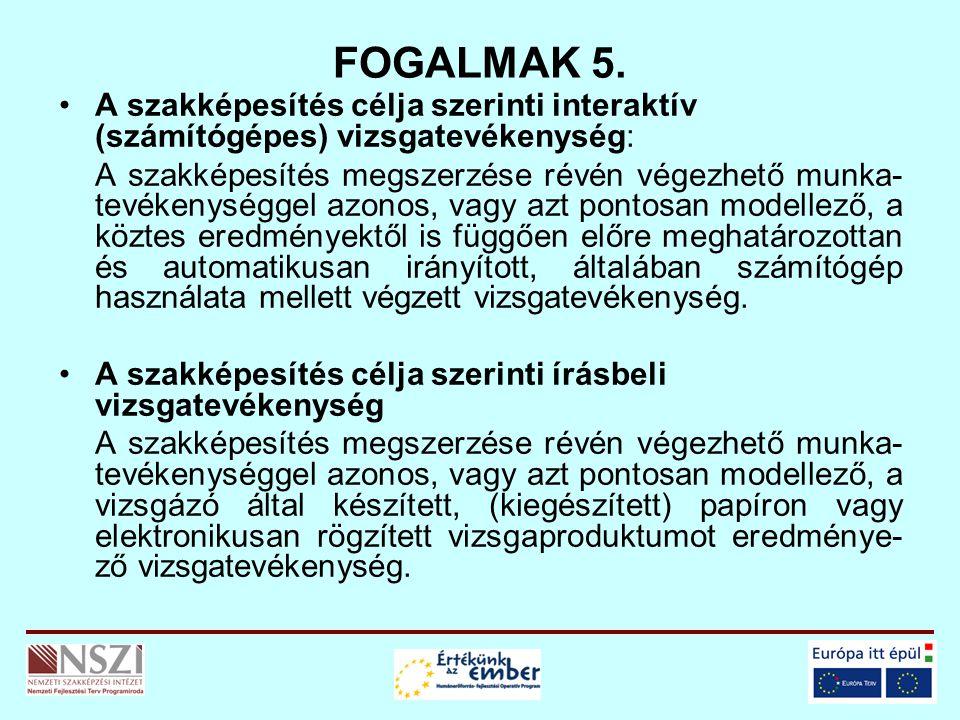 FOGALMAK 5. A szakképesítés célja szerinti interaktív (számítógépes) vizsgatevékenység: A szakképesítés megszerzése révén végezhető munka- tevékenység