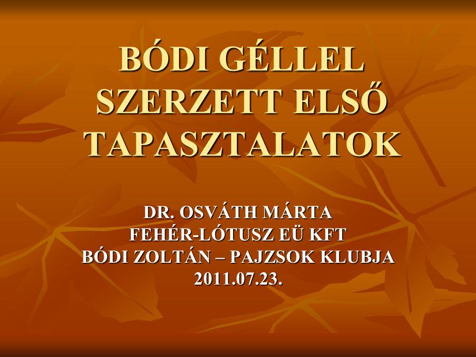 BÓDI GÉLLEL SZERZETT ELSŐ TAPASZTALATOK DR. OSVÁTH MÁRTA FEHÉR-LÓTUSZ EÜ KFT BÓDI ZOLTÁN – PAJZSOK KLUBJA 2011.07.23.
