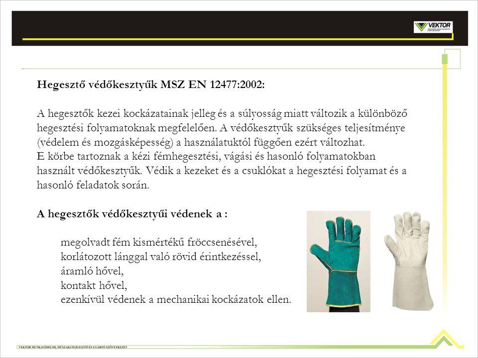 Termikus veszélyek ellen védő kesztyűk (MSZ EN 407:xxxx): A védőkesztyű a hő- illetőleg a tűzhatás következő formáinak egyike vagy több változata elle