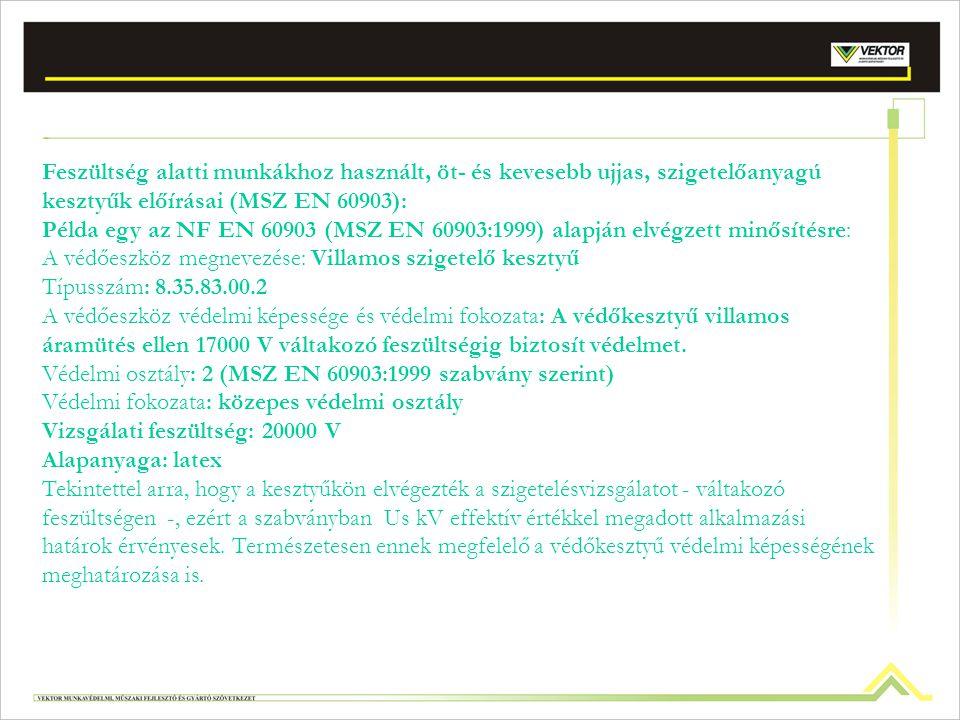 Különleges követelmények: Kopásállóság (MSZ EN 388) Késvágással szembeni ellenállás(MSZ EN 388) Továbbszakító erő (MSZ EN 388) Átlyukasztással szemben