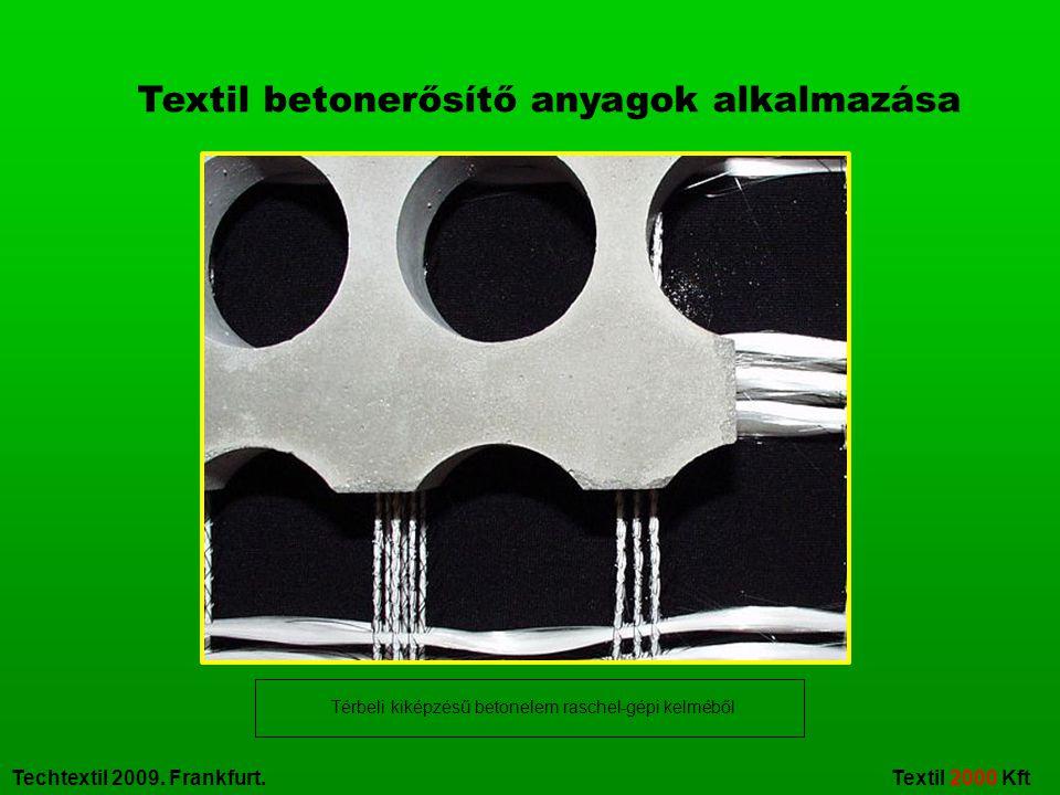 Techtextil 2009. Frankfurt. Textil 2000 Kft Textil betonerősítő anyagok alkalmazása Térbeli kiképzésű betonelem raschel-gépi kelméből