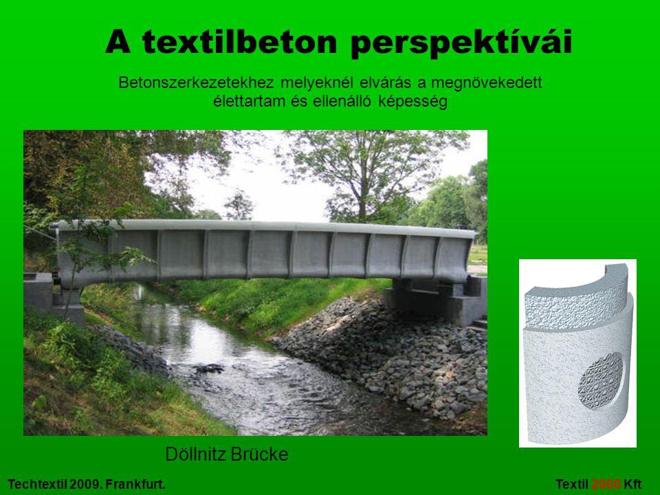 Techtextil 2009. Frankfurt. Textil 2000 Kft A textilbeton perspektívái Betonszerkezetekhez melyeknél elvárás a megnövekedett élettartam és ellenálló k