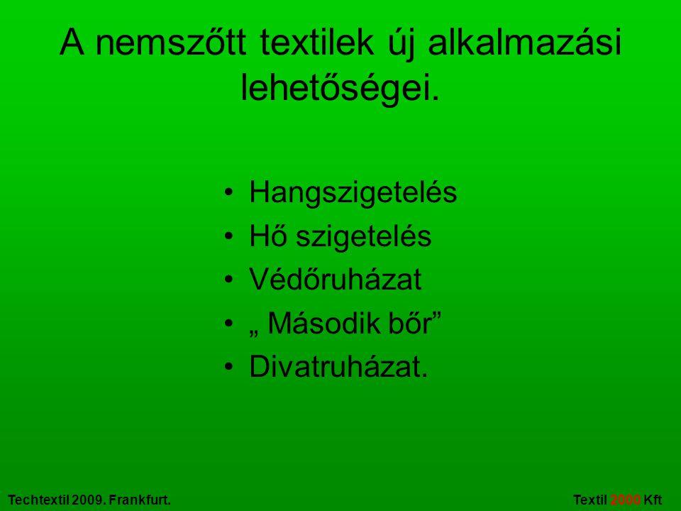 """Techtextil 2009. Frankfurt. Textil 2000 Kft A nemszőtt textilek új alkalmazási lehetőségei. Hangszigetelés Hő szigetelés Védőruházat """" Második bőr"""" Di"""