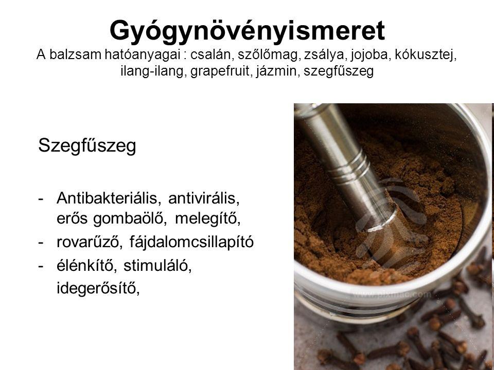 Gyógynövényismeret A balzsam hatóanyagai : csalán, szőlőmag, zsálya, jojoba, kókusztej, ilang-ilang, grapefruit, jázmin, szegfűszeg Szegfűszeg -Antiba