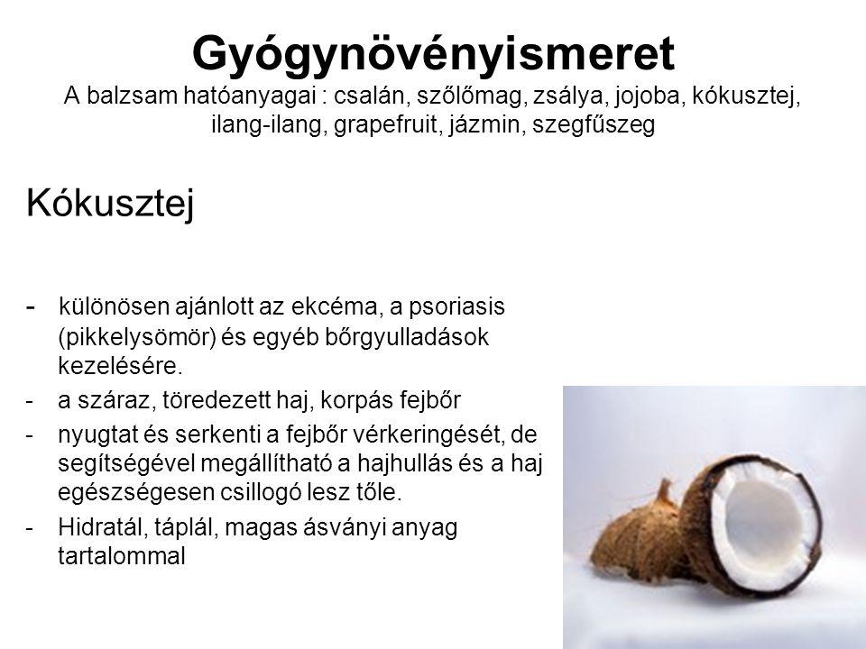 Gyógynövényismeret A balzsam hatóanyagai : csalán, szőlőmag, zsálya, jojoba, kókusztej, ilang-ilang, grapefruit, jázmin, szegfűszeg Kókusztej - különö