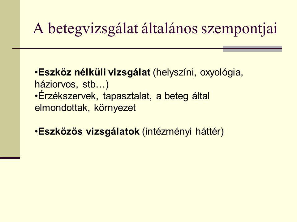 Anamnézis (előzményi adatok) Görög eredetű szó: kórelőzmény (a beteg kikérdezése, leletek, zárójelentések, heteroanamnézis alapján) Az első kérdés a jelenlegi panaszaira, betegségére vonatkozzon Autoanamézis A beteg által elmondottak Heteroanamnézis Hozzátartozók, szemtanuk, barátok, mentősök, stb….