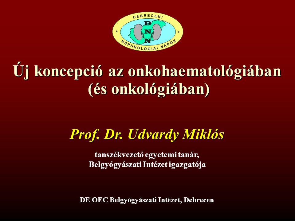 Uj koncepció az onkohaematologiában (és onkologiában) Cancer stem cell koncepció (daganat specifikus őssejtek) Udvardy Miklós DEOEC Belgy.