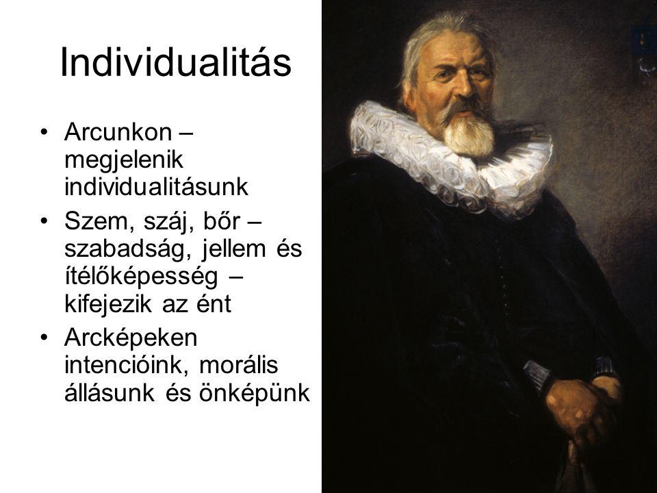 Individualitás Arcunkon – megjelenik individualitásunk Szem, száj, bőr – szabadság, jellem és ítélőképesség – kifejezik az ént Arcképeken intencióink,