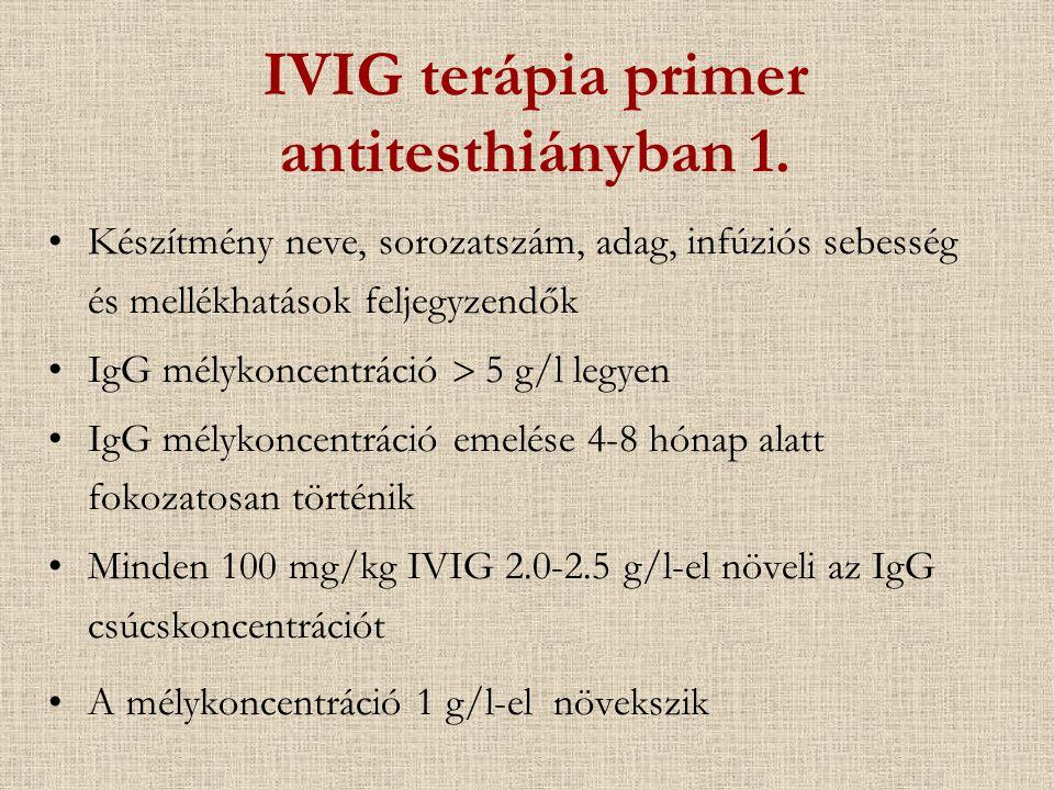 IVIG terápia primer antitesthiányban 1. Készítmény neve, sorozatszám, adag, infúziós sebesség és mellékhatások feljegyzendők IgG mélykoncentráció  5