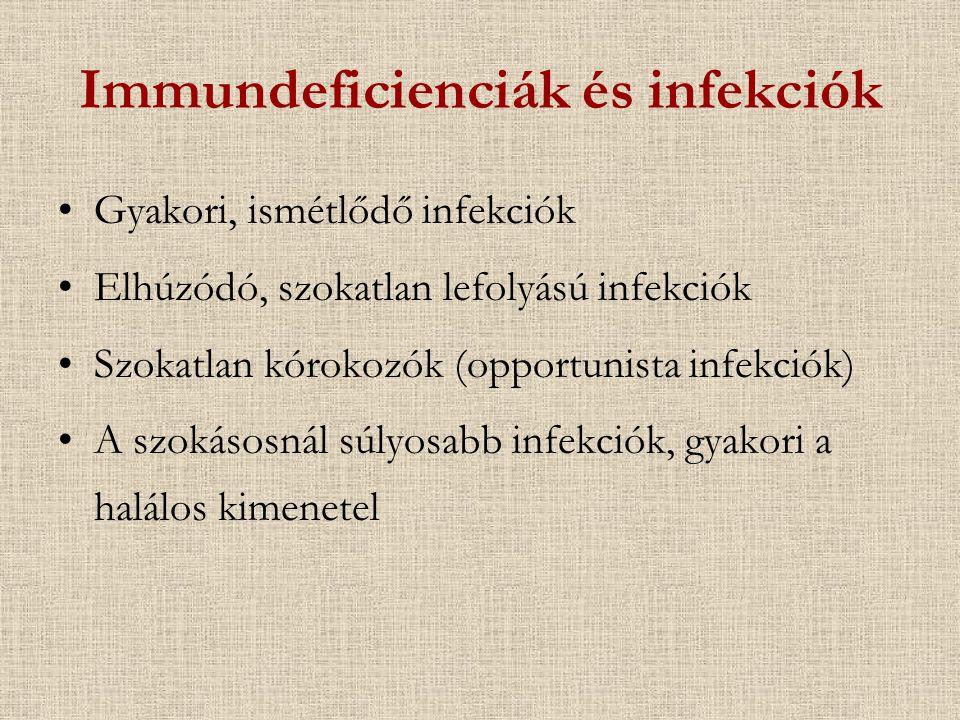 Immundeficienciák és infekciók Gyakori, ismétlődő infekciók Elhúzódó, szokatlan lefolyású infekciók Szokatlan kórokozók (opportunista infekciók) A szo