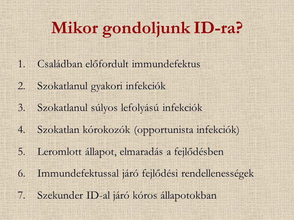 Mikor gondoljunk ID-ra? 1.Családban előfordult immundefektus 2.Szokatlanul gyakori infekciók 3.Szokatlanul súlyos lefolyású infekciók 4.Szokatlan kóro