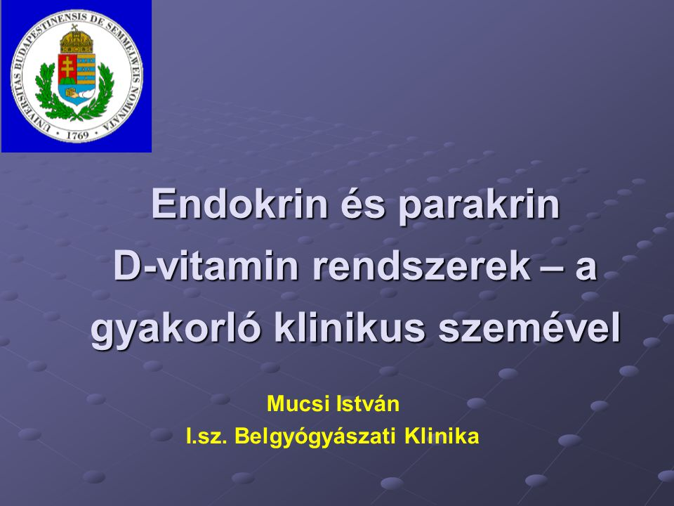 Endokrin és parakrin D-vitamin rendszerek – a gyakorló klinikus szemével Mucsi István I.sz. Belgyógyászati Klinika