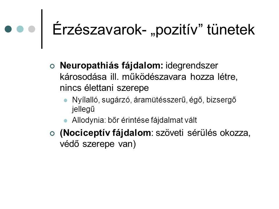 """Érzészavarok- """"pozitív"""" tünetek Neuropathiás fájdalom: idegrendszer károsodása ill. működészavara hozza létre, nincs élettani szerepe Nyílalló, sugárz"""