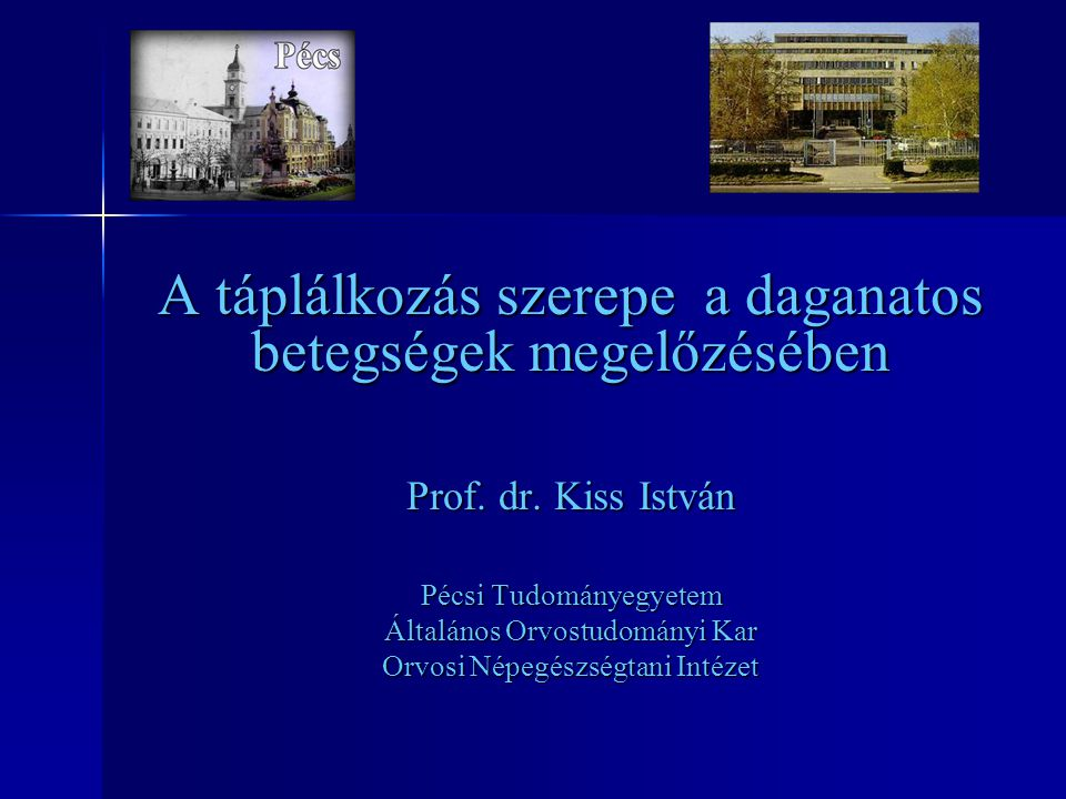 A táplálkozás szerepe a daganatos betegségek megelőzésében Prof. dr. Kiss István Pécsi Tudományegyetem Általános Orvostudományi Kar Orvosi Népegészség