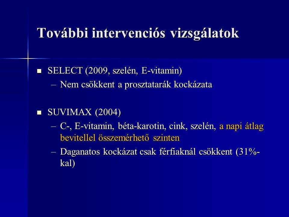 További intervenciós vizsgálatok SELECT (2009, szelén, E-vitamin) SELECT (2009, szelén, E-vitamin) –Nem csökkent a prosztatarák kockázata SUVIMAX (200