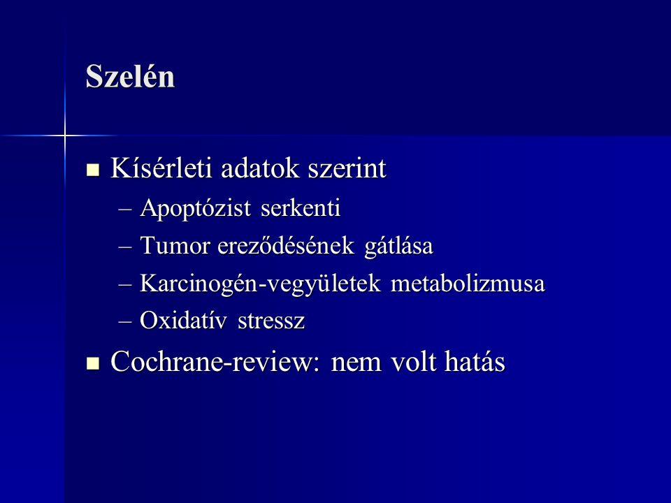 Szelén Kísérleti adatok szerint Kísérleti adatok szerint –Apoptózist serkenti –Tumor ereződésének gátlása –Karcinogén-vegyületek metabolizmusa –Oxidat