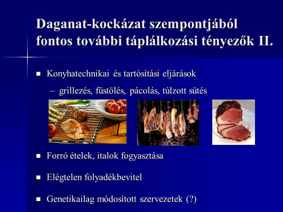 Daganat-kockázat szempontjából fontos további táplálkozási tényezők II. Konyhatechnikai és tartósítási eljárások Konyhatechnikai és tartósítási eljárá