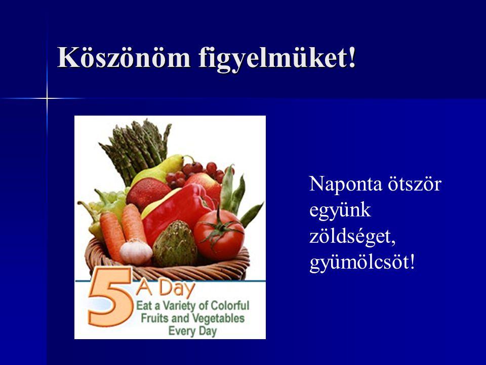 Köszönöm figyelmüket! Naponta ötször együnk zöldséget, gyümölcsöt!