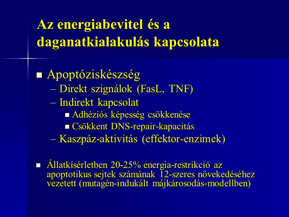 Az energiabevitel és a daganatkialakulás kapcsolata Apoptóziskészség Apoptóziskészség –Direkt szignálok (FasL, TNF) –Indirekt kapcsolat Adhéziós képes