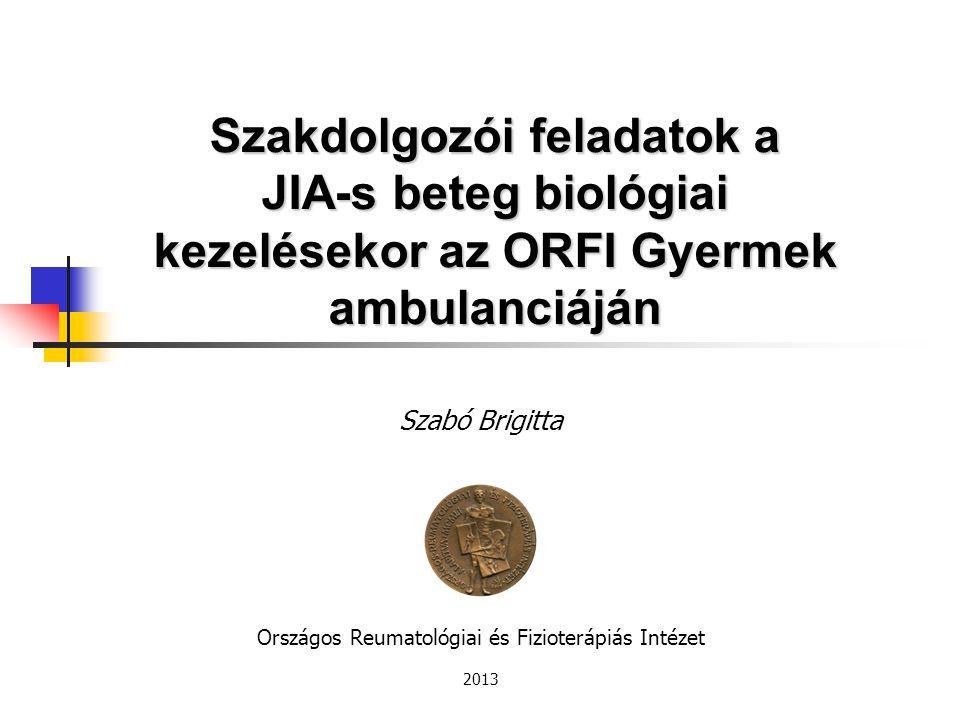 Szakdolgozói feladatok a JIA-s beteg biológiai kezelésekor az ORFI Gyermek ambulanciáján Szabó Brigitta Országos Reumatológiai és Fizioterápiás Intéze